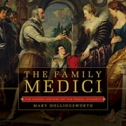 The Family Medici: The Hidden History of the Medici Dynasty ebook by Mary Hollingsworth