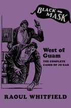West of Guam - The Complete Cases of Jo Gar ebook by Raoul Whitfield, Boris Dralyuk, E. R. Hagemann,...