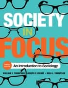 Society in Focus ebook by Mica L. Thompson,William E. Thompson,Joseph V. Hickey
