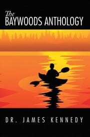 The Baywoods Anthology ebook by Dr. James Kennedy