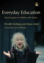 Everyday Education - Visual Support for Children with Autism ebook by Maria Vedel,Pernille Dyrbjerg