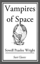 Vampires of Space ebook by Sewell Peaslee Wright