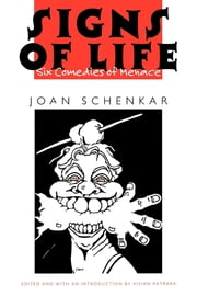 Signs of Life - Six Comedies of Menace ebook by Joan M. Schenkar