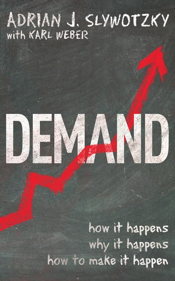 Demand: Creating What People Love Before They Know They Want It ebook by Adrian Slywotzky,Karl Weber,Adrian Slywotzky With Karl Web