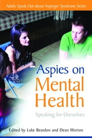 Aspies on Mental Health - Speaking for Ourselves ebook by Luke Beardon, Dean Worton, Natasha Goldthorpe,...