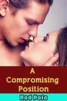 A Compromising Position ebook by Rod Polo