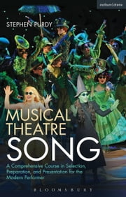 Musical Theatre Song - A Comprehensive Course in Selection, Preparation, and Presentation for the Modern Performer ebook by Stephen Purdy