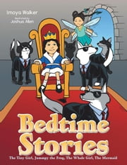 Bedtime Stories - The Tiny Girl, Jummpy the Frog, the Whale Girl, the Mermaid ebook by Joshua Allen, Imoya Walker