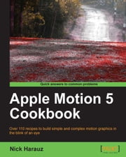Apple Motion 5 Cookbook ebook by Nick Harauz