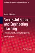 Successful Science and Engineering Teaching - Theoretical and Learning Perspectives ebook by Calvin S. Kalman