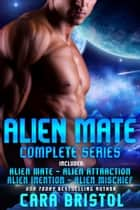 Alien Mate Complete Series ebook by Cara Bristol