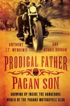Prodigal Father, Pagan Son - Growing up inside the dangerous world of the Pagans Motorcycle Club ebook by Anthony 'LT' Menginie, Kerrie Droban