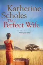 The Perfect Wife ebook by Katherine Scholes