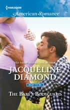 The Baby's Bodyguard ebook by Jacqueline Diamond