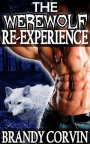 The Werewolf Re-Experience ebook by Brandy Corvin