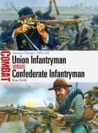 Union Infantryman vs Confederate Infantryman ebook by Ron Field,Peter Dennis