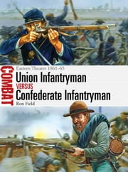 Union Infantryman vs Confederate Infantryman - Eastern Theater 1861–65 ebook by Ron Field,Mr Peter Dennis