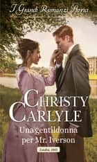 Una gentildonna per Mr. Iverson - I Grandi Romanzi Storici eBook by Christy Carlyle
