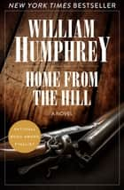 Home from the Hill - A Novel ebook by William Humphrey