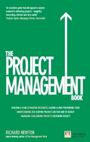 The Project Management Book - How to Manage Your Projects To Deliver Outstanding Results ebook by Richard Newton