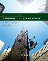 Christians in an Age of Wealth - A Biblical Theology of Stewardship ebook by Craig L. Blomberg,Jonathan Lunde