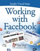 Working with Facebook ebook by Studio Visual Steps