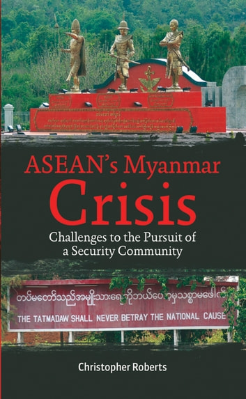 ASEAN's Myanmar Crisis: Challenges to the Pursuit of a Security Community ebook by Christopher Roberts