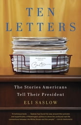 Ten Letters - The Stories Americans Tell Their President ebook by Eli Saslow