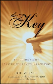 The Key - The Missing Secret for Attracting Anything You Want ebook by Joe Vitale