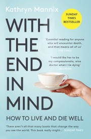 With the End in Mind: Dying, Death and Wisdom in an Age of Denial ebook by Kathryn Mannix