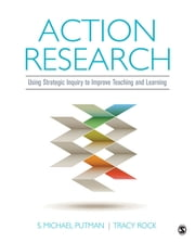 Action Research - Using Strategic Inquiry to Improve Teaching and Learning ebook by Tracy C. Rock, S. Michael Putman