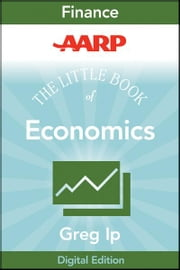 AARP The Little Book of Economics - How the Economy Works in the Real World ebook by Greg Ip