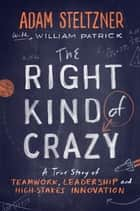 The Right Kind of Crazy ebook by Adam Steltzner,William Patrick