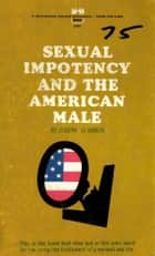 Sexual Impotency and the American Male ebook by Joseph LeBaron