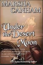 Under The Desert Moon ebook by Marsha Canham