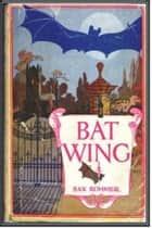Bat Wing ebook by Sax Rohmer