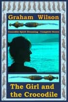 The Girl and the Crocodile: Second Edition ebook by Graham Wilson
