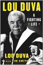 A Fighting Life - My Seven Decades in Boxing ebook by Lou Duva,Tim Smith,Evander Holyfield