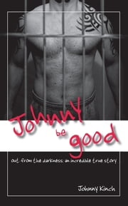 Johnny Be Good - Out from the Darkness: an Incredible True Story ebook by Johnny Kinch