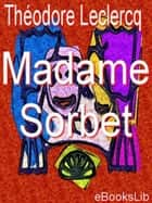 Madame Sorbet ebook by M. Théodore Leclercq