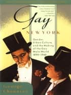 Gay New York - Gender, Urban Culture, and the Making of the Gay Male World, 1890-1940 ebook by George Chauncey