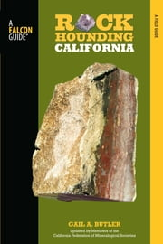 Rockhounding California - A Guide to the State's Best Rockhounding Sites ebook by Gail A. Butler,Shep Koss