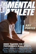The Mental Athlete ebook by Kay Porter