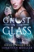 Ghost in the Glass ebook by Jonathan Moeller