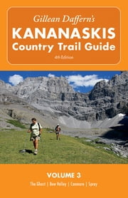 Gillean Daffern's Kananaskis Country Trail Guide - 4th Edition - Volume 3: The Ghost—Bow Valley—Canmore—Spray ebook by Gillean Daffern