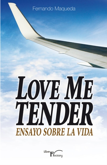 Love me tender. Ensayo sobre la vida ebook by Fernando Maqueda