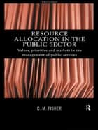 Resource Allocation in the Public Sector ebook by Colin Fisher