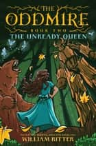 The Oddmire, Book 2: The Unready Queen ebook by William Ritter