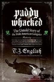 Paddy Whacked - The Untold Story of the Irish American Gangster ebook by T. J. English
