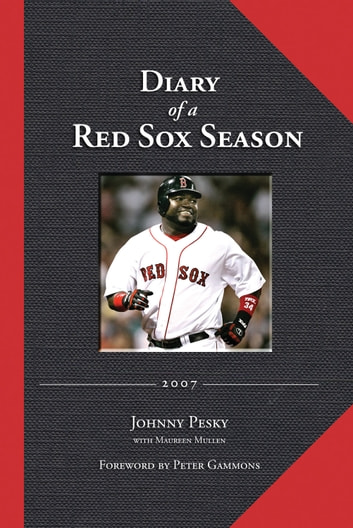 Diary of a Red Sox Season - 2007 ebook by Johnny Pesky,Maureen Mullen